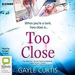 Too Close   Gayle Curtis
