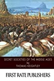 img - for Secret Societies of the Middle Ages book / textbook / text book