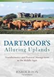 img - for Dartmoor's Alluring Uplands: Transhumance and Pastoral Management in the Middle Ages book / textbook / text book