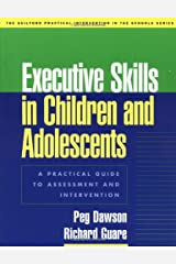 Executive Skills in Children and Adolescents: A Practical Guide to Assessment and Intervention (The Guilford Practical Intervention in the Schools Series) Paperback