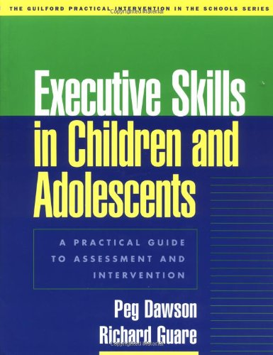 Executive Skills in Children and Adolescents: A Practical Guide to Assessment and Intervention (The Guilford Practical Intervention in the Schools Series)