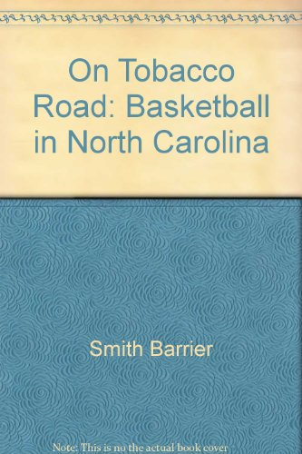 On Tobacco Road: Basketball in North Carolina (Tobacco Road Basketball)