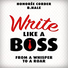 Write Like a Boss: From a Whisper to a Roar Audiobook by Honoree Corder, Ben Hale Narrated by Rob Actis