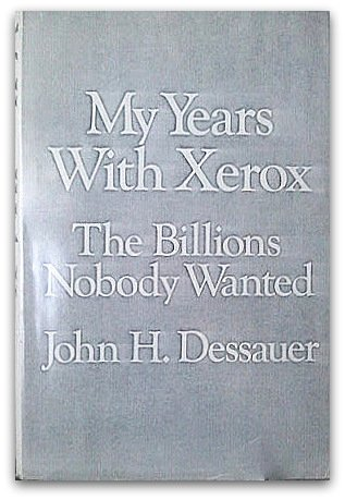 My years with xerox;: The billions nobody wanted,