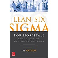 Lean Six SIGMA for Hospitals: Improving Patient Safety, Patient Flow and the Bottom Line, Second Edition