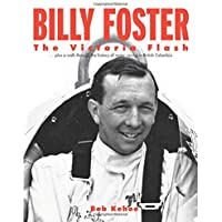 Billy Foster - The Victoria Flash: Plus a walk through the history of motor racing in British Columbia