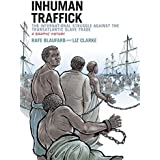 Inhuman Traffick: The International Struggle against the Transatlantic Slave Trade: A Graphic History (Graphic History Series
