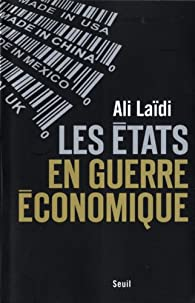 Les États en guerre économique par Ali Laïdi
