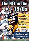 The NFL in the 1970s: Pro Football's Most Important Decade