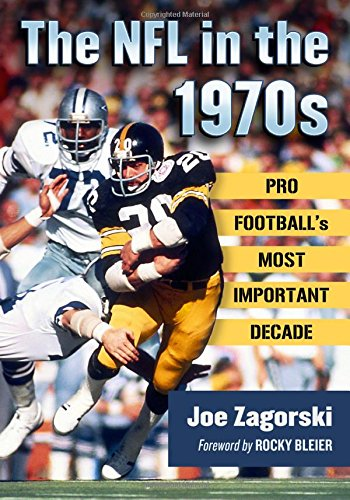 (The NFL in the 1970s: Pro Football's Most Important Decade)