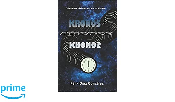 Kronos: (Viajes por el espacio y por el tiempo) (Spanish Edition): Félix Díaz González: 9781549986277: Amazon.com: Books