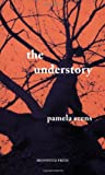 The Understory, Pamela Erens, 1931336040