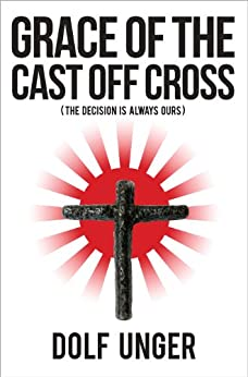 Grace of the Cast Off Cross by [Unger, Dolf]