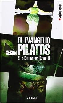 El Evangelio Segun Pilatos/ the Gospel According to Pilates (Jesus De Nazaret Biblioteca / Jesus De Nazareth Library) (Spanish Edition) by Eric-Emmanuel Schmitt (2011-01-14)