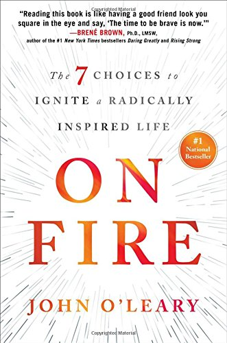 [PDF] On Fire: The 7 Choices to Ignite a Radically Inspired Life Free By  John O Leary