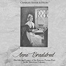 Anne Bradstreet: The Life and Legacy of the Famous Puritan Poet in the American Colonies Audiobook by Charles River Editors Narrated by Bill Hare