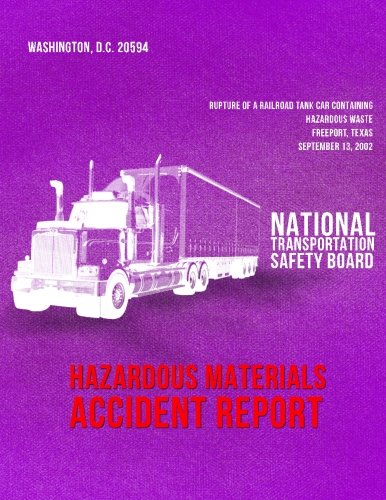 Rupture of a Railroad Tank Car Containing Hazardous Waste, Freeport, Texas, September 13, 2002: Hazardous Materials Accident Report NTSB/HZM-04/02 ebook