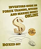 Investors Guide On Forex Trading, Bitcoin and Making Money Online: Currency Trading Strategies and  Digital Cryptocurrencies for Bitcoin Buying and Selling Review
