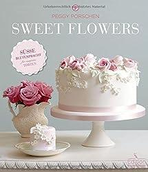 Sweet Flowers: Süsse Blütenpracht für exquisite Torten