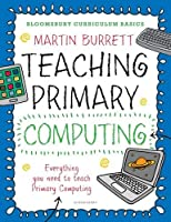 Teaching Primary Computing: Everything a Non-Specialist Needs to Teach Primary Computing Front Cover