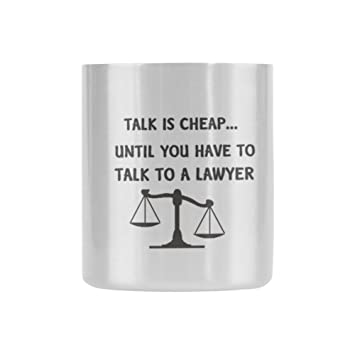 Birthday Gifts Lawyers Humor Quotes Talk Is Cheap Until You Have To A