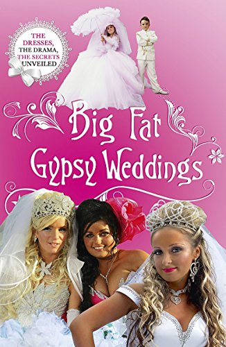 Big Fat Gypsy Weddings: The Dresses, the Drama, the Secrets Unveiled