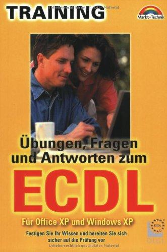 Übungen, Fragen und Antworten zum ECDL: Festigen Sie Ihr Wissen und bereiten Sie sich sicher auf die Prüfung vor! Für Office XP und Windows XP (M+T Training)