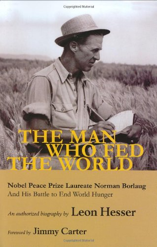 The Man Who Fed the World: Nobel Peace Prize Laureate Norman Borlaug and His Battle to End World Hunger ebook