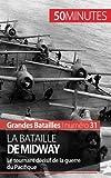 La bataille de Midway: Le tournant décisif de la guerre du Pacifique