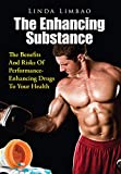 The Enhancing Substance: The Benefits And Risks Of Performance-Enhancing Drugs To Your Health