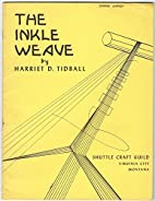 The Inkle Weave by Harriet D. Tidball