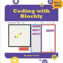 Coding With Blockly (21st Century Skills Innovation Library: Makers as Innovators Junior)