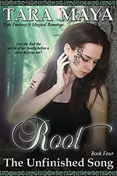Root - The Unfinished Song Book 4: (Epic Fantasy Magical Romance) by [Maya, Tara]
