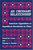 img - for An Ordinary Relationship: American Opposition to the Republican Revolution in China book / textbook / text book