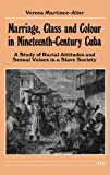 img - for Marriage, Class and Colour in Nineteenth-Century Cuba: A Study of Racial Attitudes and Sexual Values in a Slave Society (Women And Culture Series) book / textbook / text book