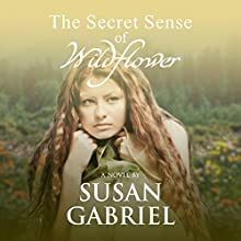 The Secret Sense of Wildflower: Southern Historical Fiction, Best Book of 2012 Audiobook by Susan Gabriel Narrated by Holly Adams