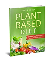 Plant Based Diet: Plant Based Diet for Beginners: Quick and Easy Plant Based Recipes for Your Health (Plant Based Diet Book Book 1)