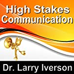 High Stakes Communications: 5 Essentials to Staying in Control in Tough Conversations | Dr. Larry Iverson