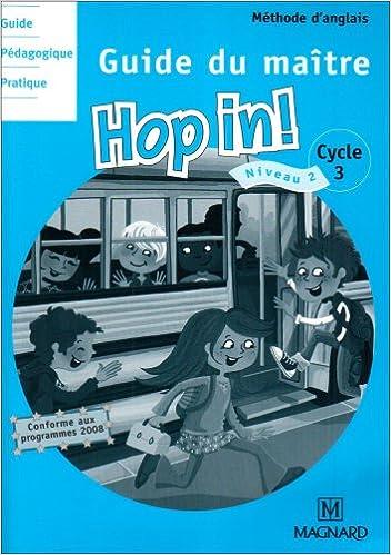 Livre gratuits en ligne Méthode d'anglais Cycle 3 Niveau 2 Hop in! : Guide du maître (2CD audio) pdf, epub