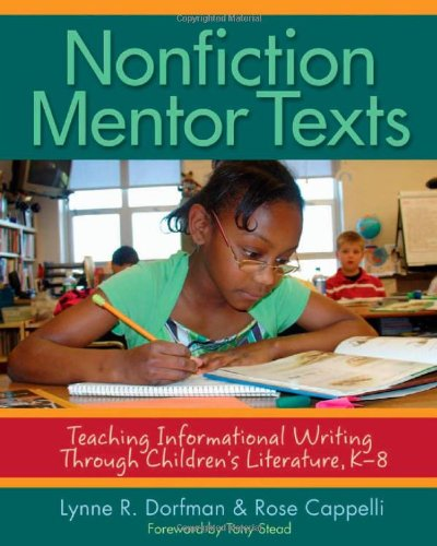 Nonfiction Mentor Texts: Teaching Informational Writing Through Children's Literature, K-8