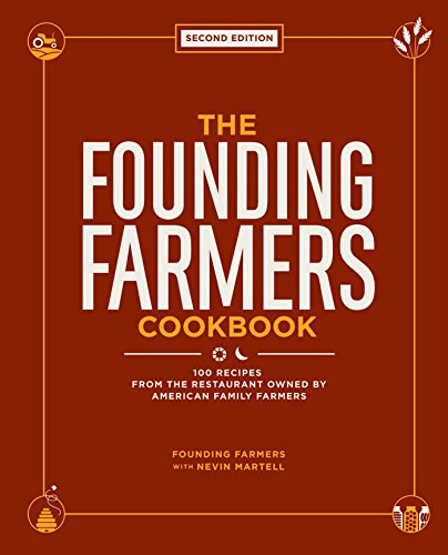 The Founding Farmers Cookbook, second edition: 100 Recipes From the Restaurant Owned by American Family Farmers by Founding Farmers, Nevin Martell