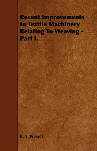 Recent Improvements In Textile Machinery Relating To Weaving - Part I.
