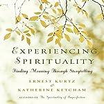 Experiencing Spirituality: Finding Meaning through Storytelling | Ernest Kurtz,Katherine Ketcham