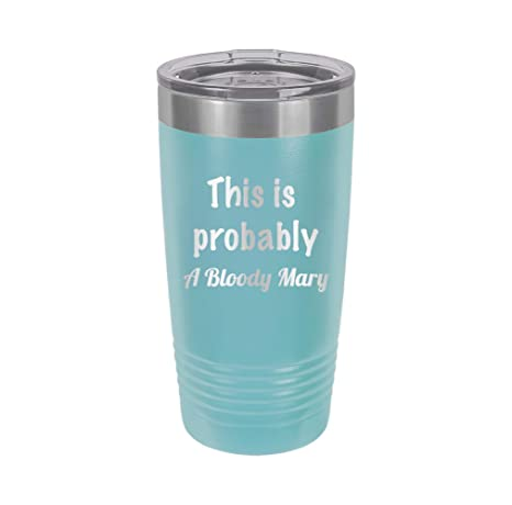 This Is Probably Bloody Mary Engraved Tumbler Wine Mug Cup Unique Funny Birthday Gift Graduation Gifts For Women And Men Bloody Mary Drinking