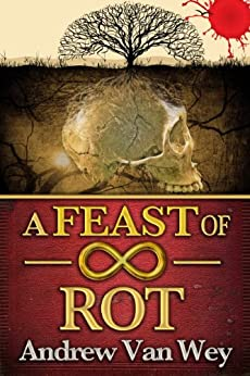 A Feast of Infinite Rot by [Van Wey, Andrew]