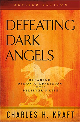 - Defeating Dark Angels: Breaking Demonic Oppression in the Believer's Life