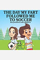 The Day My Fart Followed Me To Soccer (My Little Fart) Paperback