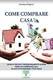 Come Comprare Casa: Quello che devi necessariamente sapere prima di comprare casa se non vuoi perdere i tuoi soldi