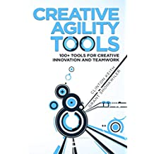 Creative Agility Tools: 100+ Tools for Creative Innovation and Teamwork