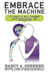 Embrace the Machine: 111 Ways AI Will Change Your Marketing Job (Volume 1) Paperback